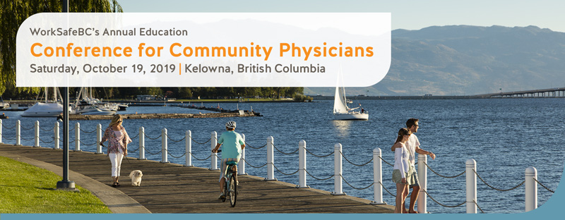WorkSafeBC's Annual Education Conference for Community Pysicians - Saturday, October 19, 2019
